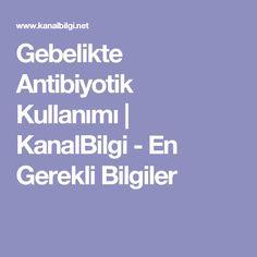 Gebelikte Antibiyotik Kullanımı | KanalBilgi - En Gerekli Bilgiler