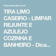 TIRA LIMO CASEIRO - LIMPAR REJUNTE E AZULEJO COZINHA E BANHEIRO - Dicas da Lucy Tira Limo, Home Organization, Organizing, Event Planning, Cleaning, How To Plan, Bathroom, Coca Cola, Sweet