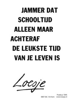 Loesje, schooltijd Wisdom Quotes, Words Quotes, Sayings, The Words, Best Quotes, Funny Quotes, Dutch Words, Dutch Quotes, School Quotes