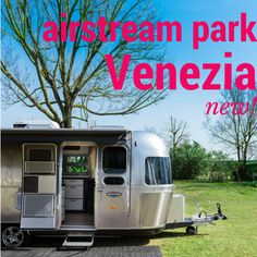 the first Airstream Park in Italy is in Venice! Check the offer! American Caravans, Camping Photo, Rv Financing, Rv Storage, Family Camping, Airstream, Camping Hacks, Recreational Vehicles, Venice