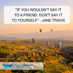 """""""If you wouldn't say it to a friend. Don't say it to yourself"""" - Jane Travis #WednesdayMotivation"""