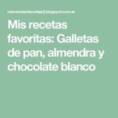 Mis recetas favoritas: Galletas de pan, almendra y chocolate blanco