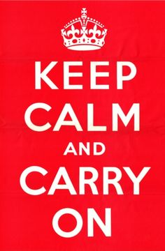 Keep Calm and Carry On - originally used during WWII to bring up English people. It´s the only proper way to use it...
