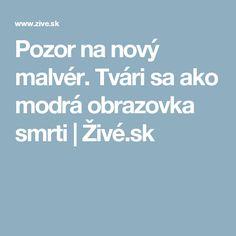Pozor na nový malvér. Tvári sa ako modrá obrazovka smrti | Živé.sk
