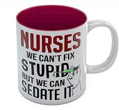 Nurses We Can't Fix Stupid But We Can Sedate It Coffee Mu... https://www.amazon.com/dp/B01EA3GUFQ/ref=cm_sw_r_pi_dp_x_-8QbzbW0H3XNJ