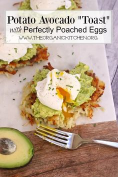 """Potato Avocado """"Toast"""" with Perfectly Poached Eggs   The Organic Kitchen Blog and Tutorials Recetas Whole30, Whole 30 Recipes, Real Food Recipes, Healthy Recipes, Healthy Nutrition, Nutrition Tips, Healthy Food, Healthy Eating, Clean Eating Diet"""