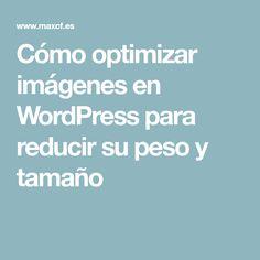 Cómo optimizar imágenes en WordPress para reducir su peso y tamaño