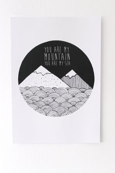 Nothing lasts forever, except you and me. You are my mountain, you are my sea... Hand drawn then digitally printed on 250gsm matt paper Prints
