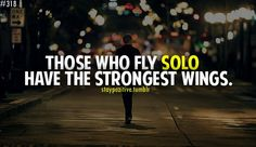 """""""Those who fly solo have the strongest wings."""" #quotes"""