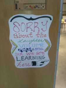 """Love this classroom door sign! """"Sorry about the laughter, volume, chaos and mess but we are learning here! Classroom Quotes, Classroom Posters, Classroom Door, Classroom Displays, Preschool Classroom, Future Classroom, Classroom Ideas, Preschool Ideas, Classroom Helpers"""