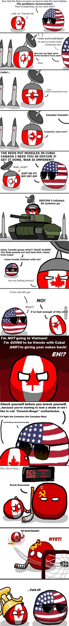Cold War in Canada - Yes, we took part in the Korean War, stayed out of the Vietnam War (except to take in US draft dodgers :P) and challenged the USSR to a hockey series, which we won. And, yes, that's our favourite moment in the whole thing.