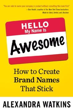 AmazonSmile: Hello, My Name Is Awesome: How to Create Brand Names That Stick (BK Business) eBook: Alexandra Watkins: Kindle Store