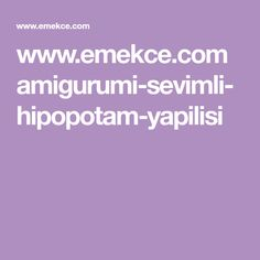 www.emekce.com amigurumi-sevimli-hipopotam-yapilisi