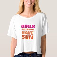 Girls Just Wanna Have Sun Crop Top T-Shirt