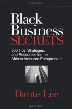 Black Business Secrets: 500 Tips, Strategies, and Resources for the African American Entrepreneur by Dante Lee http://www.amazon.com/dp/1401929540/ref=cm_sw_r_pi_dp_kOw2ub1Q0AYD7