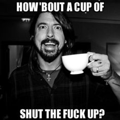 Idk why I laugh every time I see this. Funny Quotes, Funny Memes, Hilarious, Foo Fighters Dave Grohl, Funny People, Funny Things, Music Stuff, Fun Stuff, Music Memes