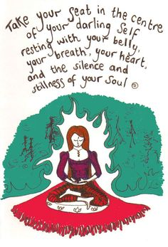 Take your seat in the centre of your darling self, resting with your belly, your breath, your heart, and the silence and stillness of your soul. (Illustrated by Heidi of Red Deer Art) | Namasté / Yoga & Meditation