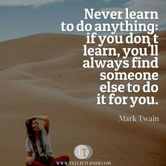 Quotes of the Day www.teelieturner.com Never learn to do anything... #inspirationalquotes