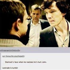 When Sherlock realizes he's hurt John. - Beatiful photo and the comment. The comment. Sherlock Bbc, Sherlock Fandom, Benedict Cumberbatch Sherlock, Sherlock Tumblr, Watson Sherlock, Jim Moriarty, Sherlock Quotes, John Watson, Martin Freeman