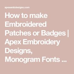 How to make Embroidered Patches or Badges | Apex Embroidery Designs,  Monogram Fonts & Alphabets