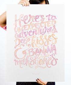 MY PRINT FOR HELP INK! «Here's to unexpected adventures , deep kisses, and banana milkshakes»