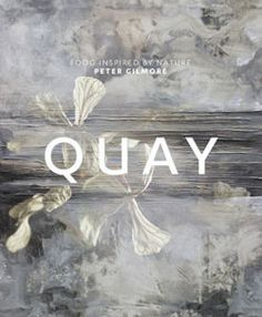 Quay: Food Inspired By Nature Peter Gilmore