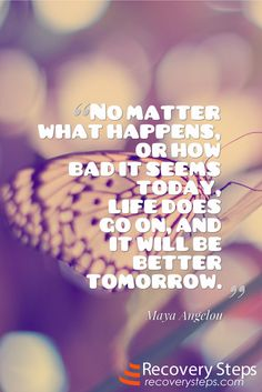 Inspirational Quotes:No matter what happens, or how bad it seems today, life does go on, and it will be better tomorrow.  Follow: https://www.pinterest.com/RecoverySteps/