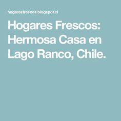 Hogares Frescos: Hermosa Casa en Lago Ranco, Chile.