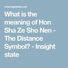 What is the meaning of Hon Sha Ze Sho Nen - The Distance Symbol? - Insight state