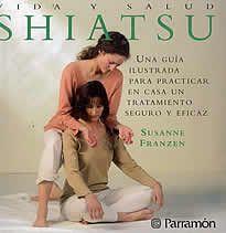 Vida y salud Shiatsu de Susanne Franzen editado por Parramón.Una guía ilustrada para practicar en casa un tratamiento seguro y eficaz