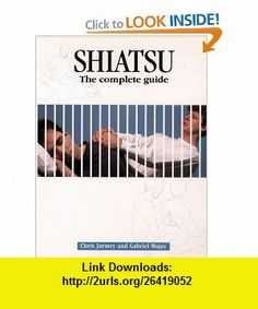 Shiatsu The Complete Guide (9780722522431) Chris Jarmey, Gabriel Mojay, Peter Cox , ISBN-10: 0722522436  , ISBN-13: 978-0722522431 ,  , tutorials , pdf , ebook , torrent , downloads , rapidshare , filesonic , hotfile , megaupload , fileserve
