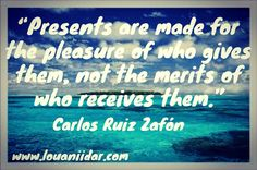 Presents are made for the pleasure of who gives them not the merits of who receives them.  Carlos Ruiz Zafón           #bestoftheday #instagood #quote #quotes #successquotes #opportunity #challenge #success #successquotes #motivation #motivationalquote #excelance #quote #quoteoftheday #quotestoliveby #bestoftheday #success #successquotes  #happiness