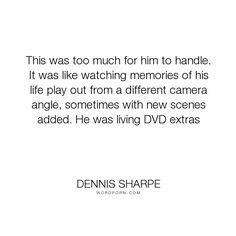 """Dennis Sharpe - """"This was too much for him to handle. It was like watching memories of his life play..."""". suffering, hell, time-travel, deja-vu, repeating"""