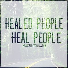 healed people, heal people - something worth repeating and remembering ..*