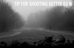 A Simple and Quick Tip For Shooting Better Black & White Images