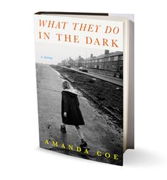 The girls in Amanda Coe's gripping and disturbing novel, What They Do in the Dark (Norton), are anything but sheltered.