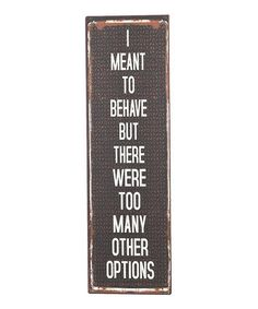 Another great find on #zulily! 'I Meant to Behave' Wall Sign by GANZ #zulilyfinds