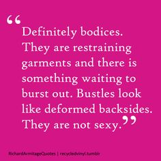 Likes bodices, not bustles