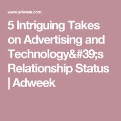 5 Intriguing Takes on Advertising and Technology& Relationship Status Advertising, Relationship, Technology, Thoughts, Tech, Tecnologia, Relationships, Ideas