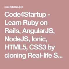 Code4Startup - Learn Ruby on Rails, AngularJS, NodeJS, Ionic, HTML5, CSS3 by cloning Real-life Startups