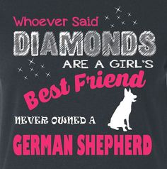 Free Shipping.  Whoever Said Diamonds Are A Girl's Best Friend Never Owned A German Shepherd Ladies Cut T Shirt Dog Tee