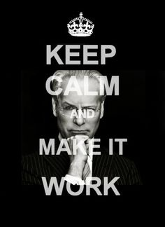 Keep Calm and MAKE IT WORK :-)  I need this for my room.