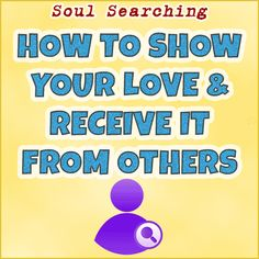 How To Show Your Love and Receive It From Others
