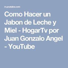 Como Hacer un Jabon de Leche y Miel - HogarTv por Juan Gonzalo Angel - YouTube