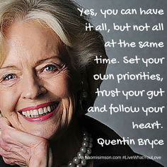 Quentin Bryce. Former Australian Govenor General, lawyer, wife, mother of five, women's rights activist.