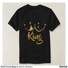 Shop Gold Crown King T-Shirt created by Divine_Designz. Cute Tshirts, Cool T Shirts, Gold King Crown, Kings Crown, Popular Mens Clothing, King Shirt, Text Style, Personalized T Shirts, Custom T