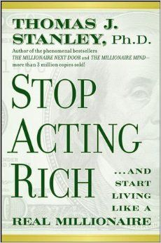Stop Acting Rich: ...And Start Living Like A Real Millionaire (Hardcover): Thomas J. Stanley (Author): Amazon.com: Books