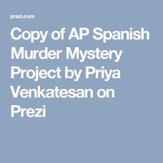 Copy of AP Spanish Murder Mystery Project by Priya Venkatesan on Prezi