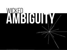 Wicked Ambiguity: Solving the Hardest Communication Problems by Jonathon Colman @Jonathon Colman via slideshare