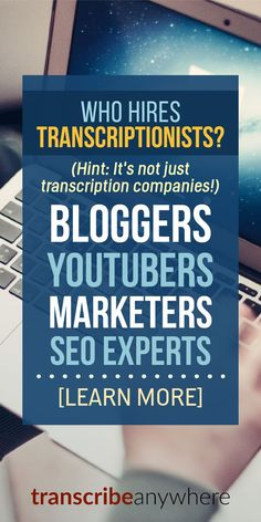 THESE folks use transcriptionists in their business. You're not stuck working for a big company.